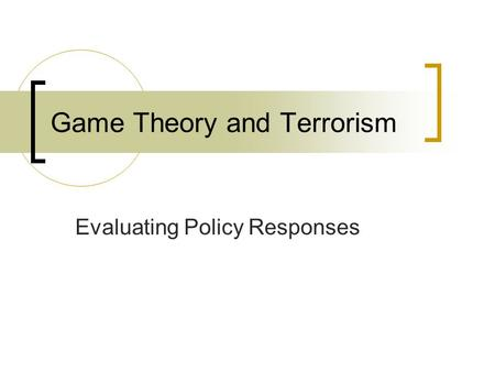 Game Theory and Terrorism Evaluating Policy Responses.