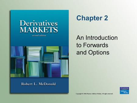 Chapter 2 An Introduction to Forwards and Options.