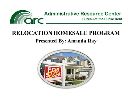 RELOCATION HOMESALE PROGRAM Presented By: Amanda Ray.