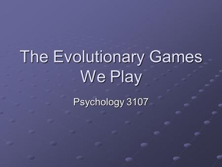 The Evolutionary Games We Play Psychology 3107. Introduction Animals tend to behave in ways that maximize their inclusive fitness Usually pretty straightforward.