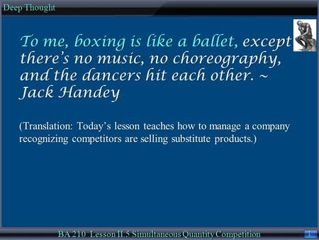 1 1 Deep Thought BA 210 Lesson II.5 Simultaneous Quantity Competition To me, boxing is like a ballet, except there's no music, no choreography, and the.