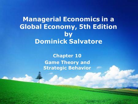 Managerial Economics in a Global Economy, 5th Edition by Dominick Salvatore Chapter 10 Game Theory and Strategic Behavior.