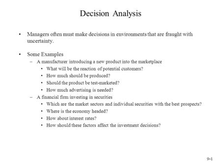 Decision Analysis Managers often must make decisions in environments that are fraught with uncertainty. Some Examples A manufacturer introducing a new.