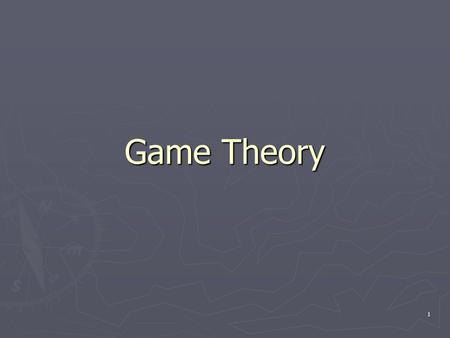 1 Game Theory. By the end of this section, you should be able to…. ► In a simultaneous game played only once, find and define:  the Nash equilibrium.