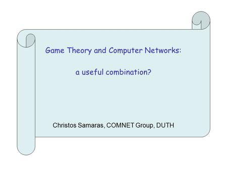 Game Theory and Computer Networks: a useful combination? Christos Samaras, COMNET Group, DUTH.