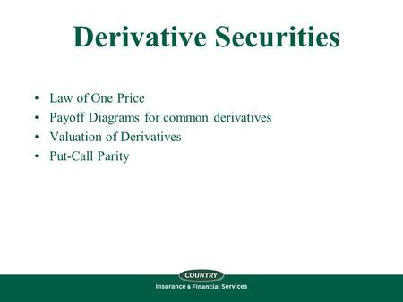 Derivative Securities Law of One Price Payoff Diagrams for common derivatives Valuation of Derivatives Put-Call Parity.