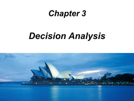 Chapter 3 Decision Analysis.