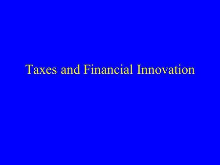 Taxes and Financial Innovation. Overview Basic tax features & security design Debt versus equity, revisited Options & put-call parity Monetizing a gain.