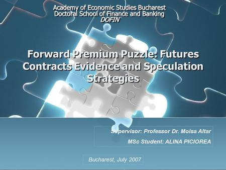 <strong>Forward</strong> Premium Puzzle: Futures <strong>Contracts</strong> Evidence and Speculation Strategies Academy of Economic Studies Bucharest Doctoral School of Finance and Banking.