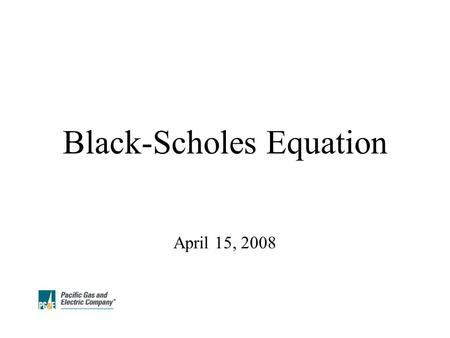 Black-Scholes Equation April 15, 2008. 1 Contents Options Black Scholes PDE Solution Method.
