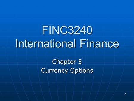 FINC3240 International Finance Chapter 5 Currency Options 1.