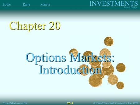  The McGraw-Hill Companies, Inc., 1999 INVESTMENTS Fourth Edition Bodie Kane Marcus Irwin/McGraw-Hill 20-1 Options Markets: Introduction Chapter 20.