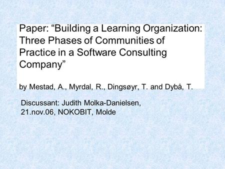 "Paper: ""Building a Learning Organization: Three Phases of Communities of Practice in a Software Consulting Company"" by Mestad, A., Myrdal, R., Dingsøyr,"