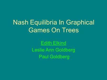 Nash Equilibria In Graphical Games On Trees Edith Elkind Leslie Ann Goldberg Paul Goldberg.