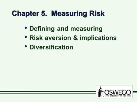Chapter 5. Measuring Risk Defining and measuring Risk aversion & implications Diversification Defining and measuring Risk aversion & implications Diversification.