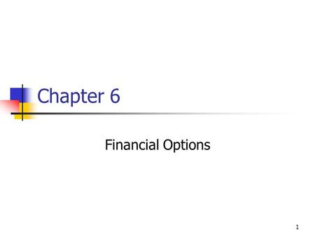 1 Chapter 6 Financial Options. 2 Topics in Chapter Financial Options Terminology Option Price Relationships Black-Scholes Option Pricing Model Put-Call.