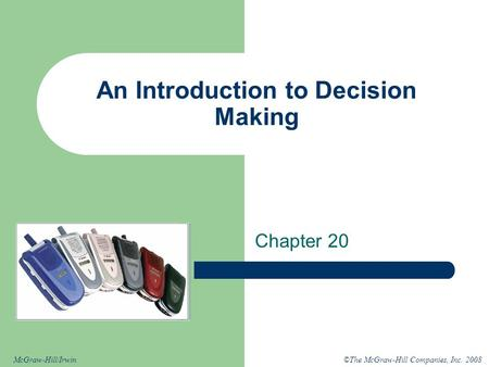 ©The McGraw-Hill Companies, Inc. 2008McGraw-Hill/Irwin An Introduction to Decision Making Chapter 20.
