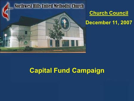 11 Church Council December 11, 2007 Capital Fund Campaign.