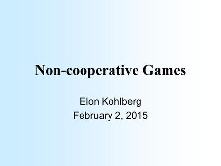 Non-cooperative Games Elon Kohlberg February 2, 2015.