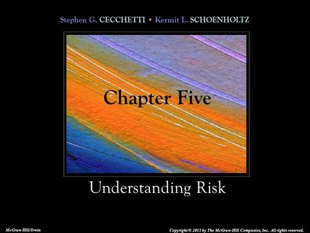 Stephen G. CECCHETTI Kermit L. SCHOENHOLTZ Understanding Risk Copyright © 2011 by The McGraw-Hill Companies, Inc. All rights reserved. McGraw-Hill/Irwin.
