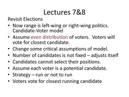 Lectures 7&8 Revisit Elections Now range is left-wing or right-wing politics. Candidate-Voter model Assume even distribution of voters. Voters will vote.