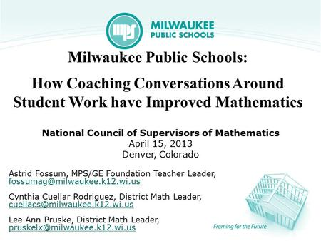 Milwaukee Public Schools: How Coaching Conversations Around Student Work have Improved Mathematics National Council of Supervisors of Mathematics April.