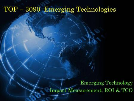 TOP – 3090 Emerging Technologies Emerging Technology Impact Measurement: ROI & TCO.