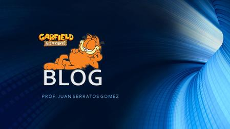 PROF. JUAN SERRATOS GOMEZ. CONCEPTS, TIPS & DEFINITION WHAT'S THE DEAL WITH A BLOG ANYWAY? WHAT'S THE DEAL WITH A BLOG ANYWAY? WHY DO YOU NEED A BLOG?