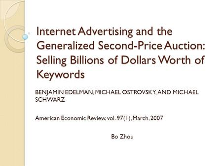 Internet Advertising and the Generalized Second-Price Auction: Selling Billions of Dollars Worth of Keywords BENJAMIN EDELMAN, MICHAEL OSTROVSKY, AND MICHAEL.