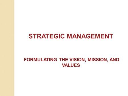 FORMULATING THE VISION, MISSION, AND VALUES