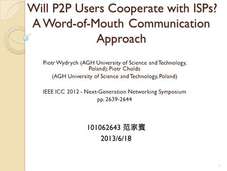 Will P2P Users Cooperate with ISPs? A Word-of-Mouth Communication Approach Piotr Wydrych (AGH University of Science and Technology, Poland); Piotr Cholda.