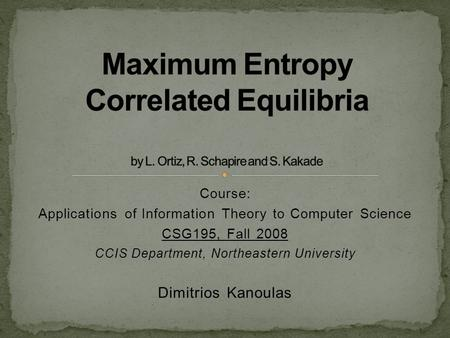 Course: Applications of Information Theory to Computer Science CSG195, Fall 2008 CCIS Department, Northeastern University Dimitrios Kanoulas.