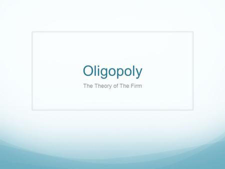 Oligopoly The Theory of The Firm.