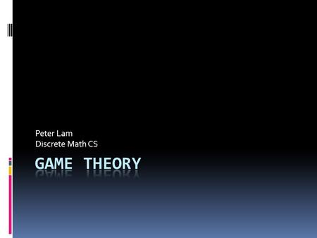 Peter Lam Discrete Math CS. Outline  Use game theory to solve strictly determining games  Non strictly games  Create models for games  Find optimal.