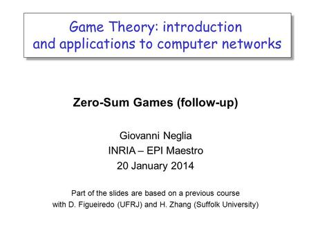 Game Theory: introduction and applications to computer networks Game Theory: introduction and applications to computer networks Zero-Sum Games (follow-up)