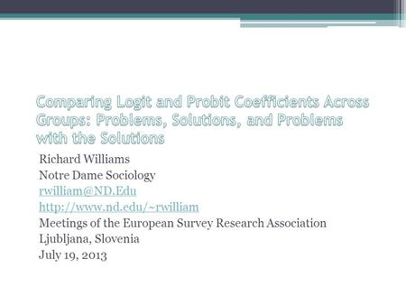 Richard Williams Notre Dame Sociology  Meetings of the European Survey Research Association Ljubljana, Slovenia.