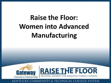Raise the Floor: Women into Advanced Manufacturing.