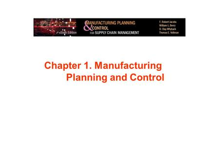 Chapter 1. Manufacturing Planningand Control. 0. The Context for MPC A.Globalization/Internationalization Even small firms have customers around the world,