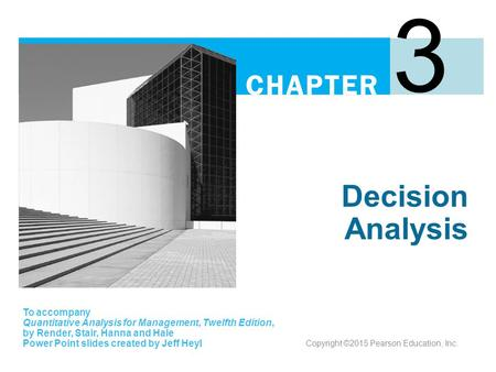 3 Decision Analysis To accompany Quantitative Analysis for Management, Twelfth Edition, by Render, Stair, Hanna and Hale Power Point slides created by.