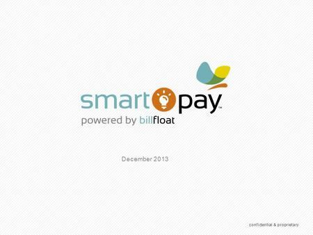 What Is SmartPay? confidential & proprietary.