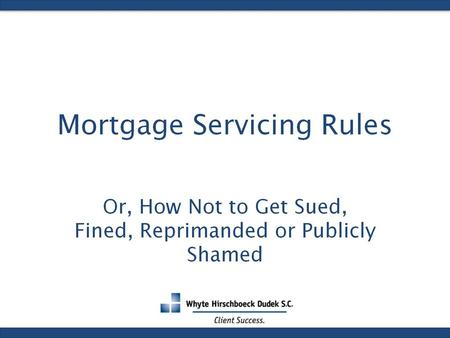 Mortgage Servicing Rules. Why do we have Mortgage Servicing Rules?