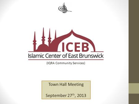 (IQRA Community Services) Town Hall Meeting September 27 th, 2013.