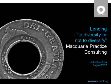 "Lending - ""to diversify or not to diversify"" Macquarie Practice Consulting Libby Beeching August 2012."