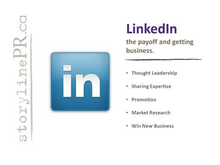LinkedIn the payoff and getting business. Thought Leadership Sharing Expertise Promotion Market Research Win New Business.