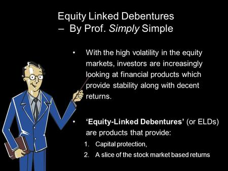 Equity Linked Debentures – By Prof. Simply Simple With the high volatility in the equity markets, investors are increasingly looking at financial products.