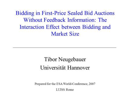 Bidding in First-Price Sealed Bid Auctions Without Feedback Information: The Interaction Effect between Bidding and Market Size Tibor Neugebauer Universität.