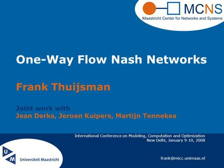 International Conference on Modeling, Computation and Optimization New Delhi, January 9-10, 2008 One-Way Flow Nash Networks Frank.