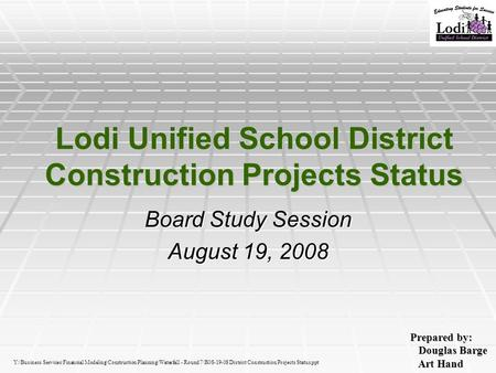 Lodi Unified School District Construction Projects Status Board Study Session August 19, 2008 Prepared by: Douglas Barge Douglas Barge Art Hand Art Hand.