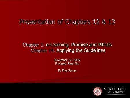 Presentation of Chapters 12 & 13 Chapter 1: e-Learning: Promise and Pitfalls Chapter 14: Applying the Guidelines November 27, 2005 Professor Paul Kim By.