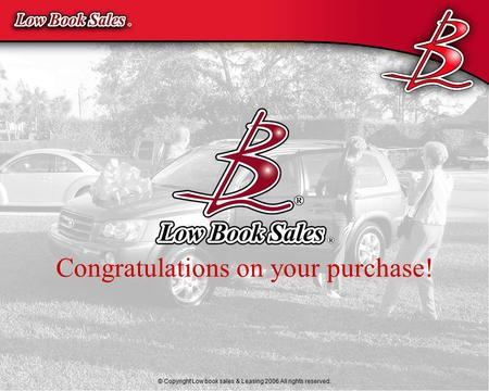 © 2000 Morrison Automotive Consultants, LLC Congratulations on your purchase! © Copyright Low book sales & Leasing 2006 All rights reserved.